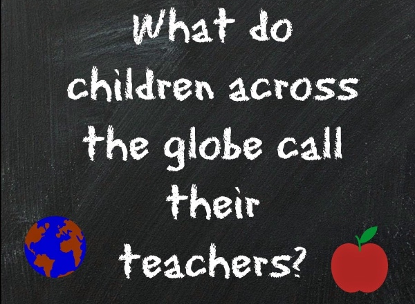 How do children address their teachers across the globe?