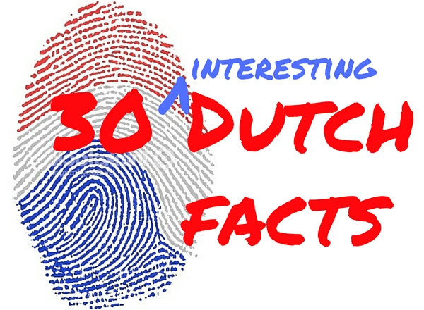 30 interesting facts about the Netherlands