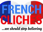 Top French stereotypes we should stop believing